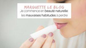 pour commencer la beauté naturelle il faut oublier ses mauvaises habitudes qui nous font consommer des cosmétiques toxiques