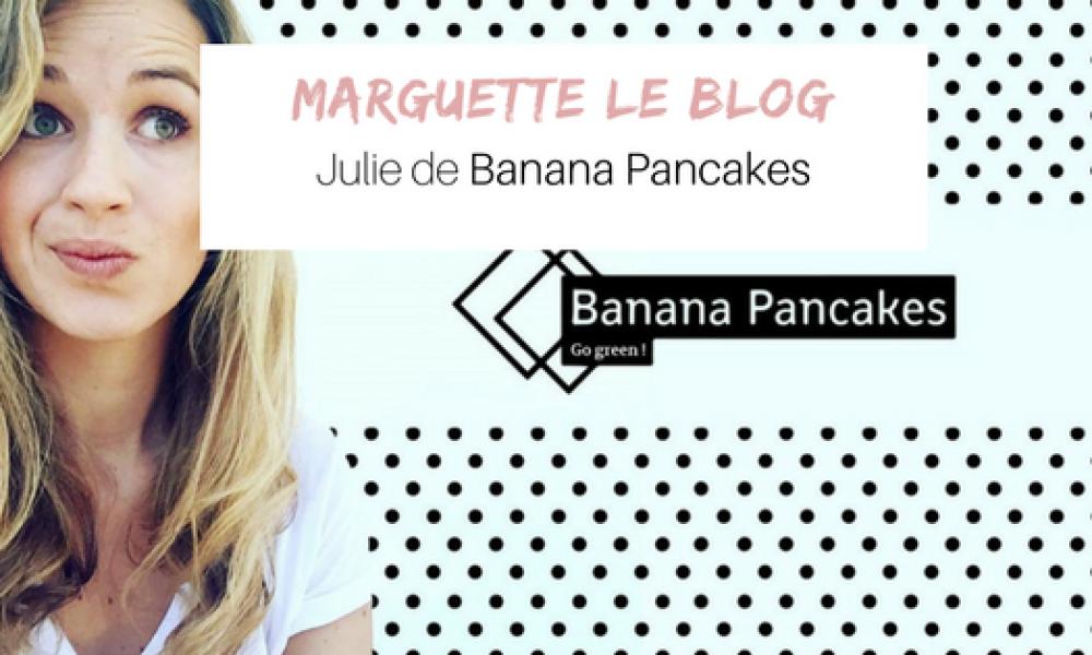 Marguette interview Julie de Banana Pancakes: qui est-elle, son déclic green, pourquoi son blog, ses conseils beauté et écolo sont à découvrir :)